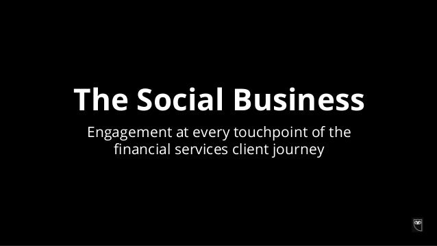 The Social Business Engagement at every touchpoint of the financial services client journey