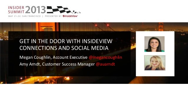 GET IN THE DOOR WITH INSIDEVIEWCONNECTIONS AND SOCIAL MEDIAMegan Coughlin, Account Executive @megancoughlinAmy Arndt, Cust...
