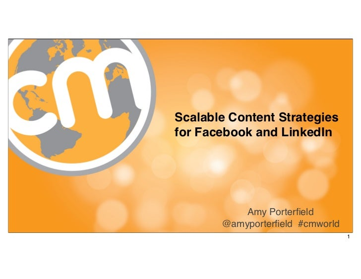 Scalable Content Strategiesfor Facebook and LinkedIn           Amy Porterfield       @amyporterfield #cmworld               ...