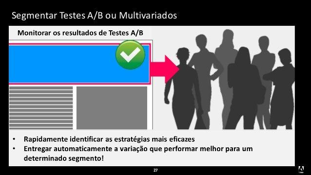 Segmentar Testes A/B ou Multivariados 27