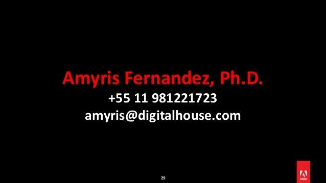 29 Amyris Fernandez, Ph.D. +55 11 981221723 amyris@digitalhouse.com