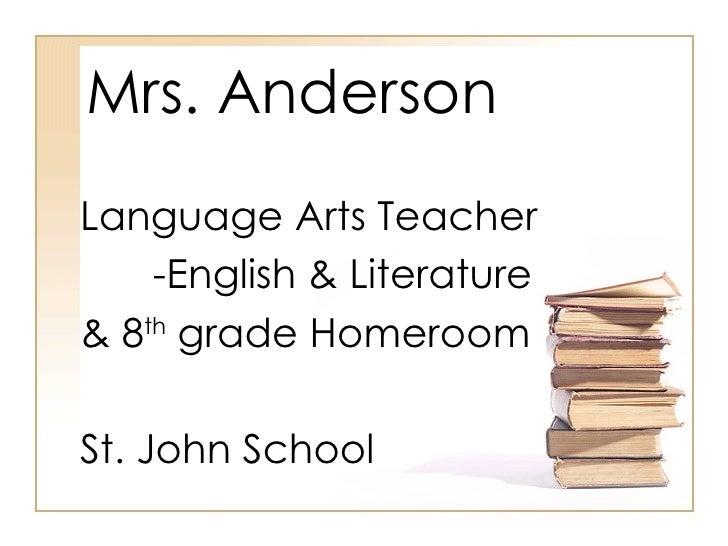 Mrs. Anderson Language Arts Teacher -English & Literature & 8 th  grade Homeroom St. John School