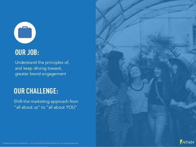 OUR JOB: Understand the principles of,  and keep driving toward,  greater brand engagement OUR CHALLENGE: Shift the ma...