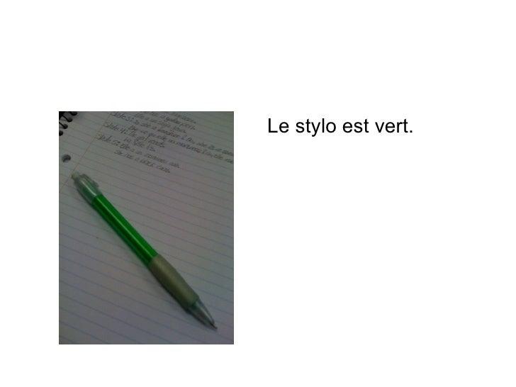 <ul><li>Le stylo est vert. </li></ul>