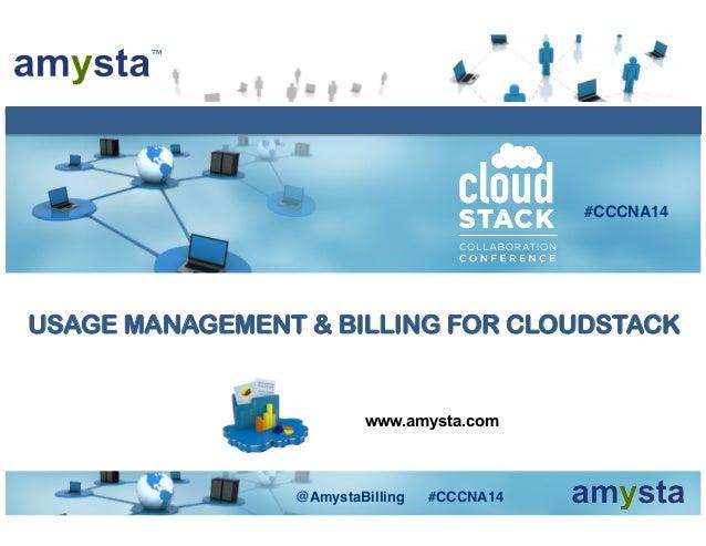 www.amysta.com ™! USAGE MANAGEMENT & BILLING FOR CLOUDSTACK #CCCNA14! @AmystaBilling #CCCNA14!