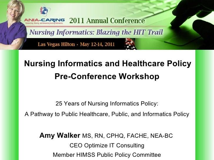 Nursing Informatics and Healthcare Policy           Pre-Conference Workshop           25 Years of Nursing Informatics Poli...
