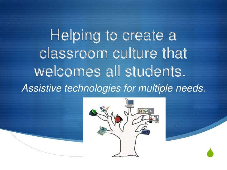 Helping to create a classroom culture that welcomes all students.	<br />Assistive technologies for multiple needs.<br />