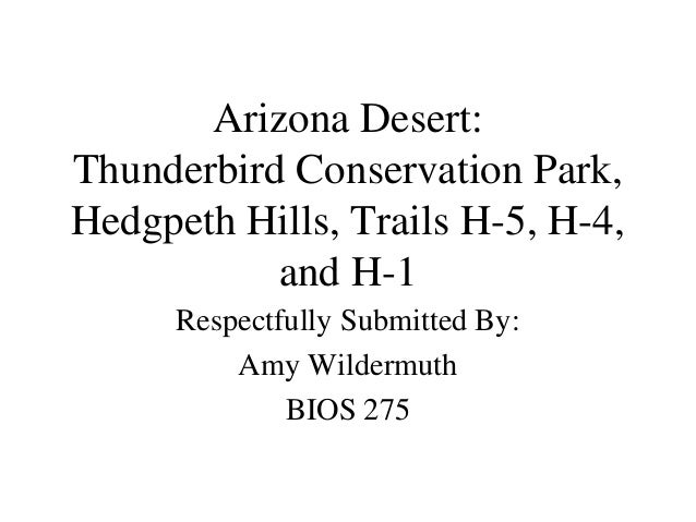 Arizona Desert: Thunderbird Conservation Park, Hedgpeth Hills, Trails H-5, H-4, and H-1 Respectfully Submitted By: Amy Wil...