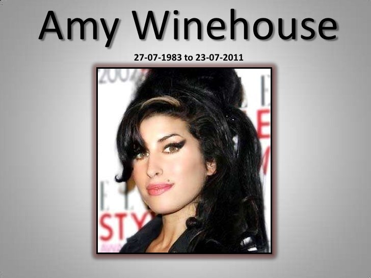 Amy Winehouse    27-07-1983 to 23-07-2011