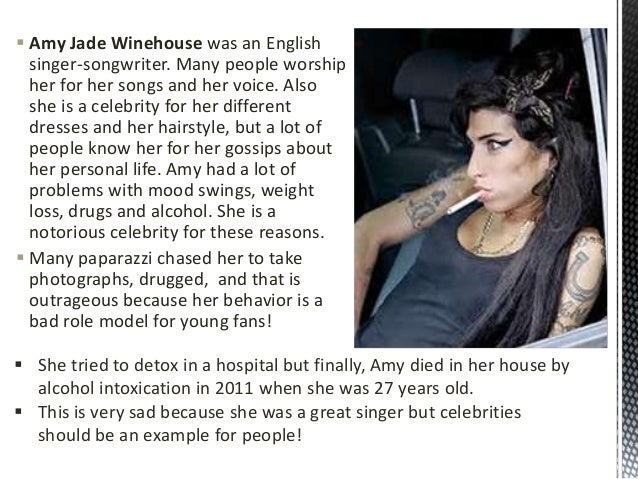  Amy Jade Winehouse was an English singer-songwriter. Many people worship her for her songs and her voice. Also she is a ...