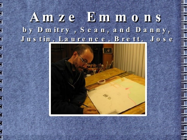 Amze Emmons by Dmitry , Sean, and Danny,  Justin, Laurence, Brett,  Jose