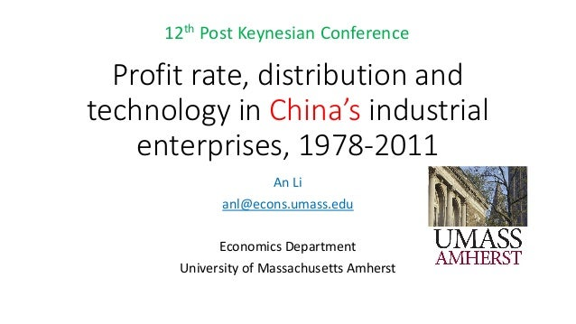 Profit rate, distribution and technology in China's industrial enterprises, 1978-2011  An Li  anl@econs.umass.edu  Economi...