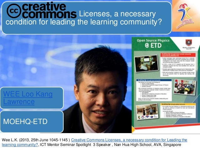 Licenses, a necessarycondition for leading the learning community?WEE Loo KangLawrenceMOEHQ-ETDWee L.K. (2013, 25th June 1...