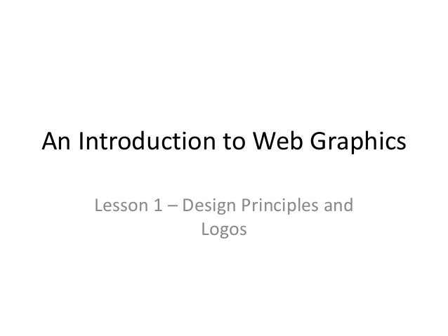 An Introduction to Web Graphics Lesson 1 – Design Principles and Logos