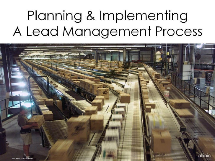 Planning & Implementing  A Lead Management Process     ©2010 Allinio LLC – All rights reserved                            ...