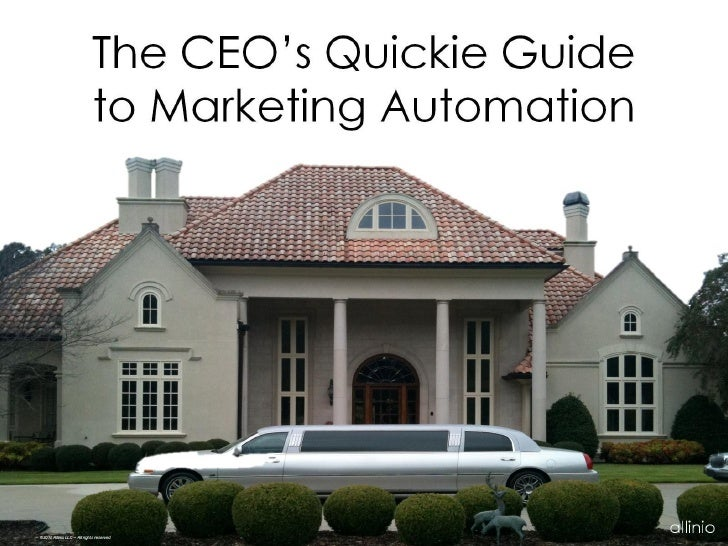 The CEO's Quickie Guide                              to Marketing Automation     ©2010 Allinio LLC – All rights reserved  ...