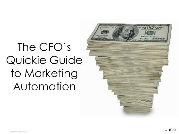 The CFO's Quickie Guide to Marketing  Automation   ©2010 Allinio LLC – All rights reserved                                ...