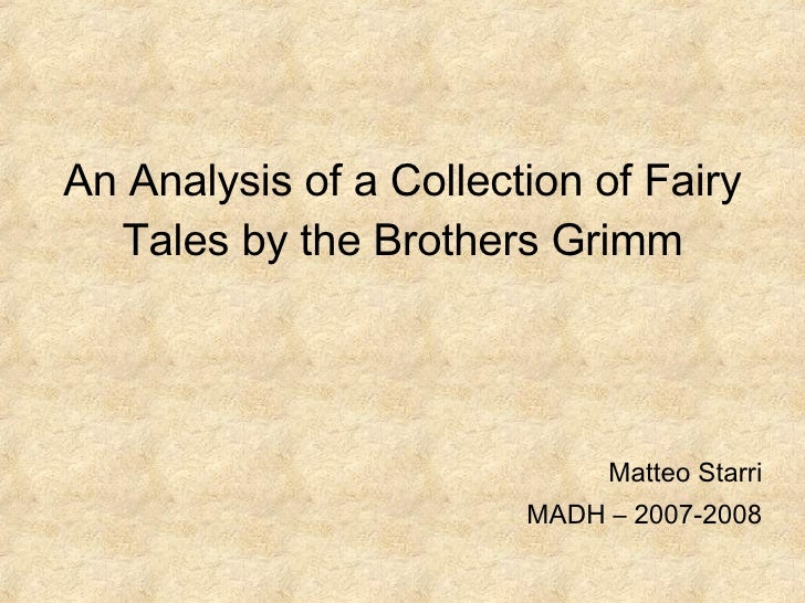 An Analysis of a Collection of Fairy Tales by the Brothers Grimm Matteo Starri MADH – 2007-2008