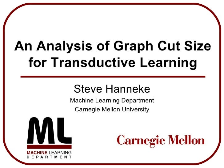 An Analysis of Graph Cut Size for Transductive Learning Steve Hanneke Machine Learning Department Carnegie Mellon University