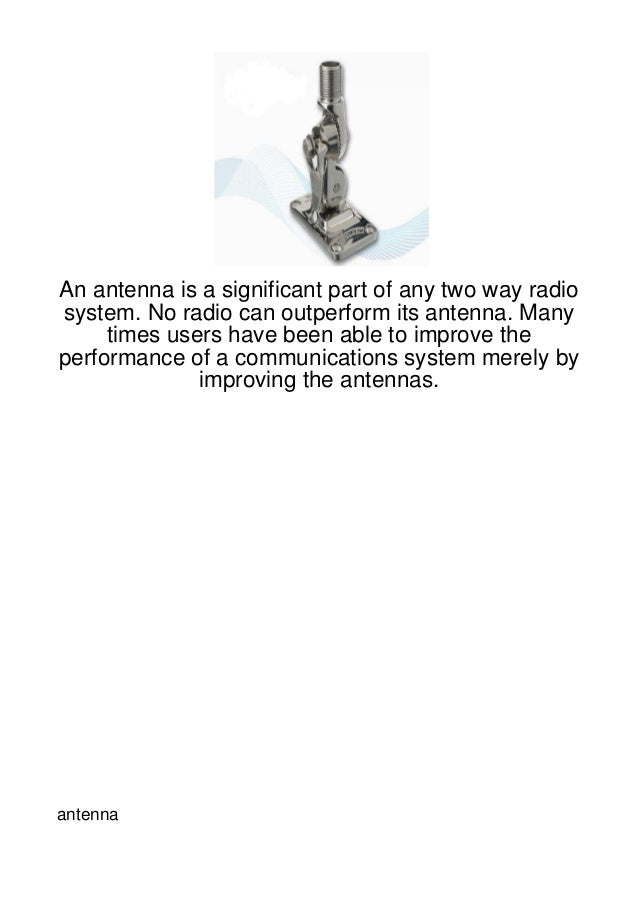 An antenna is a significant part of any two way radiosystem. No radio can outperform its antenna. Many     times users hav...