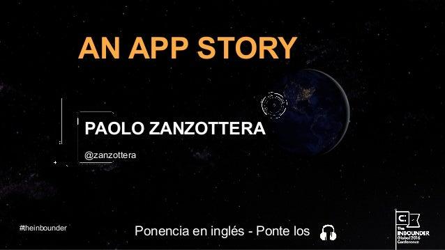 @zanzottera AN APP STORY PAOLO ZANZOTTERA #theinbounder Ponencia en inglés - Ponte los