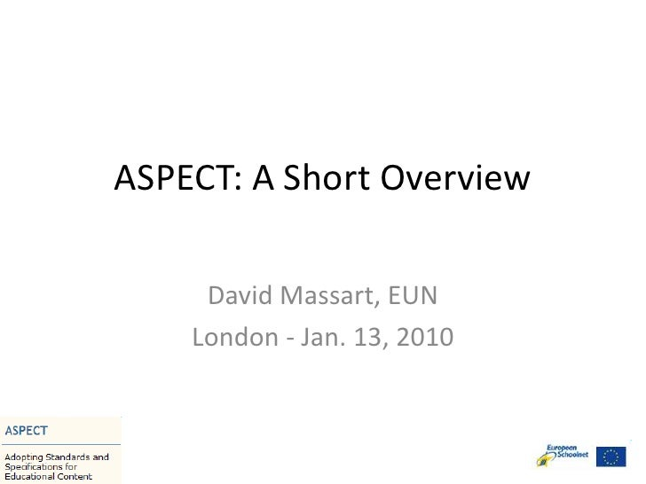 ASPECT: A Short Overview<br />David Massart, EUN<br />London - Jan. 13, 2010<br />