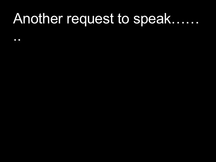Another request to speak……..
