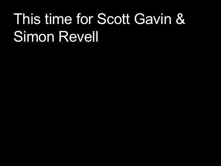 This time for Scott Gavin & Simon Revell