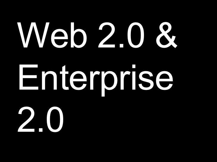 Web 2.0 & Enterprise 2.0