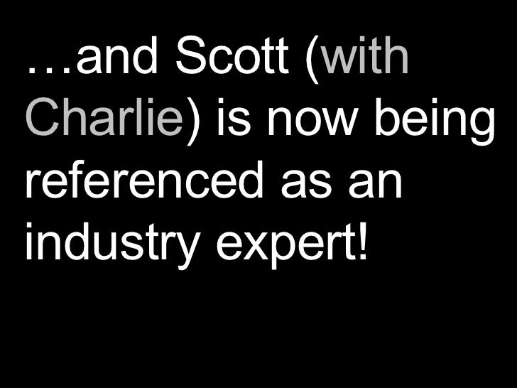… and Scott ( with Charlie ) is now being referenced as an industry expert!