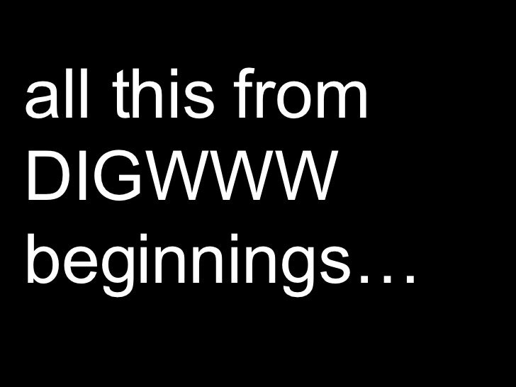 all this from DIGWWW beginnings…