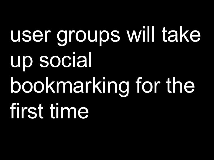 user groups will take up social bookmarking for the first time