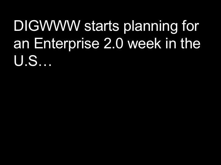 DIGWWW starts planning for an Enterprise 2.0 week in the U.S…