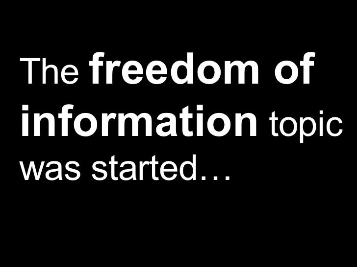 The  freedom of information  topic was started…