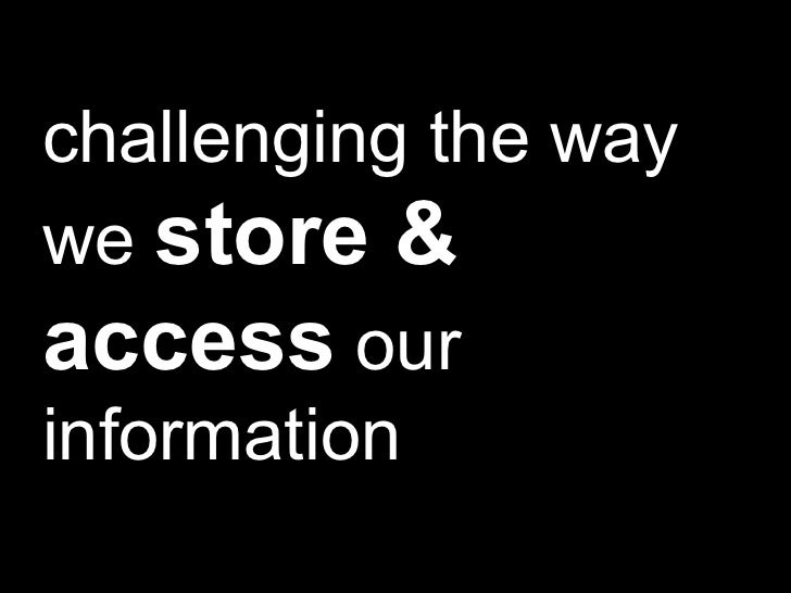 challenging the way we  store & access  our information