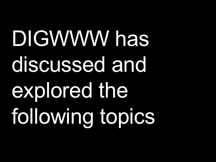 DIGWWW has discussed and explored the following topics