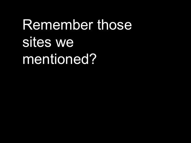 Remember those sites we mentioned?
