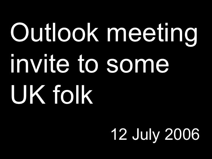 Outlook meeting invite to some UK folk 12 July 2006