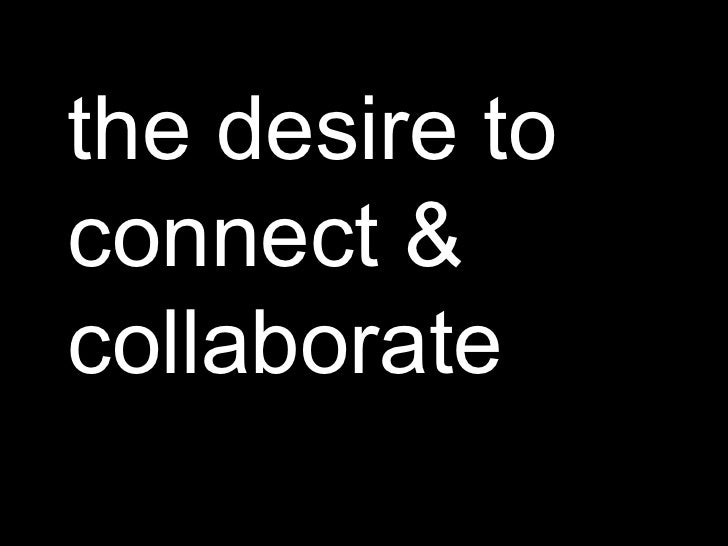 the desire to connect & collaborate