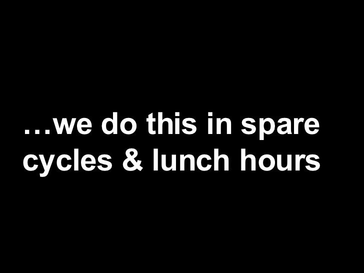 … we do this in spare  cycles & lunch hours