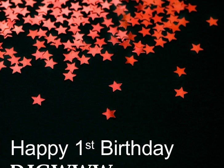 Happy 1 st  Birthday  DIGWWW