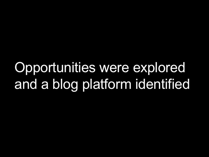 Opportunities were explored and a blog platform identified