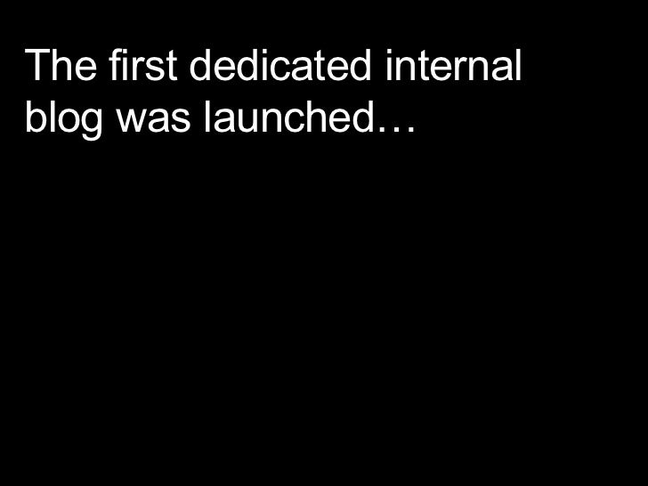 The first dedicated internal blog was launched…