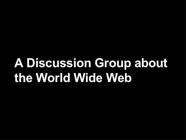 A Discussion Group about the World Wide Web