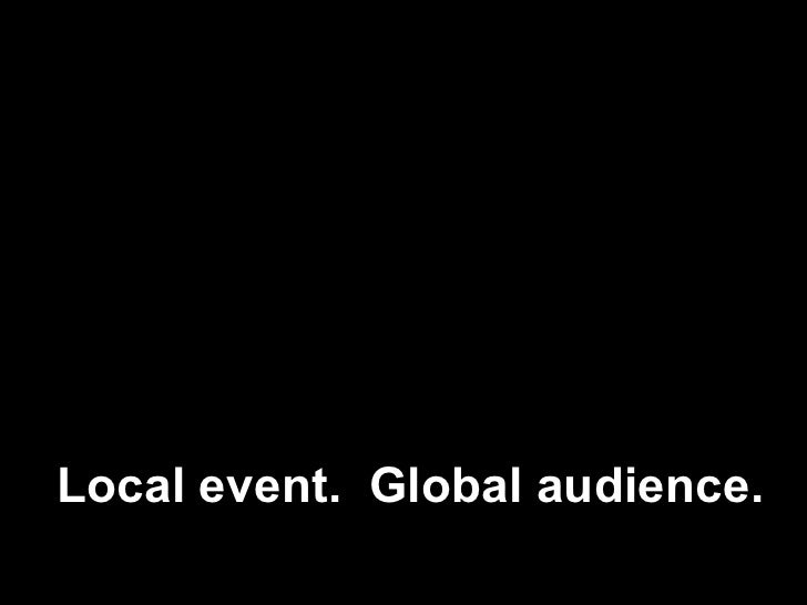 Local event.  Global audience.