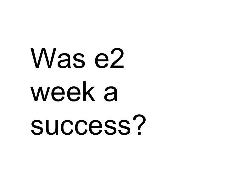 Was e2 week a success?
