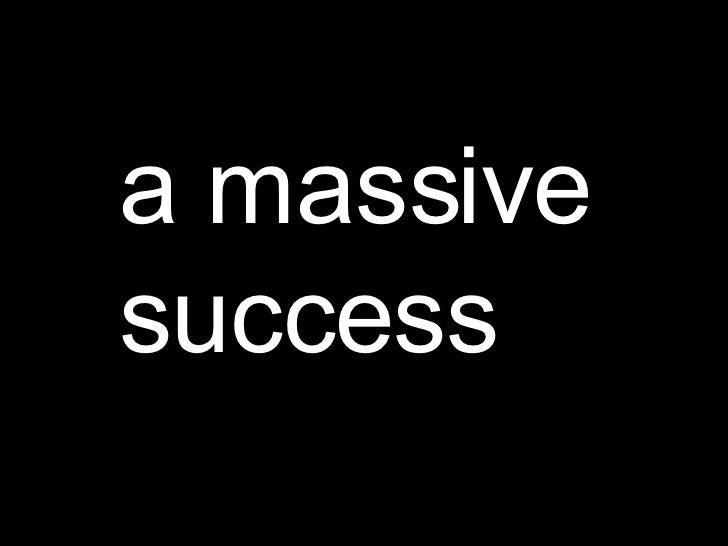 a massive success