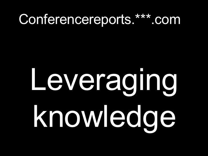 Leveraging knowledge Conferencereports.***.com