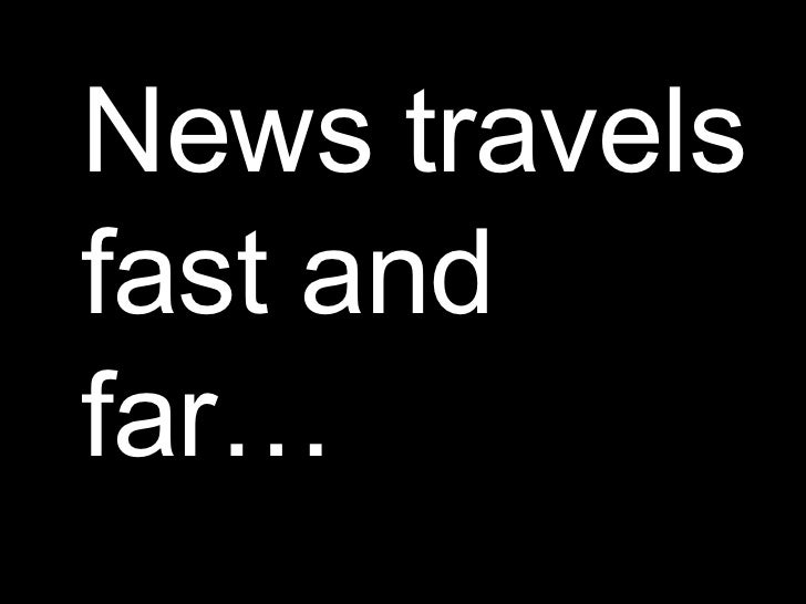 News travels fast and far…