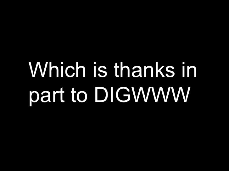 Which is thanks in part to DIGWWW